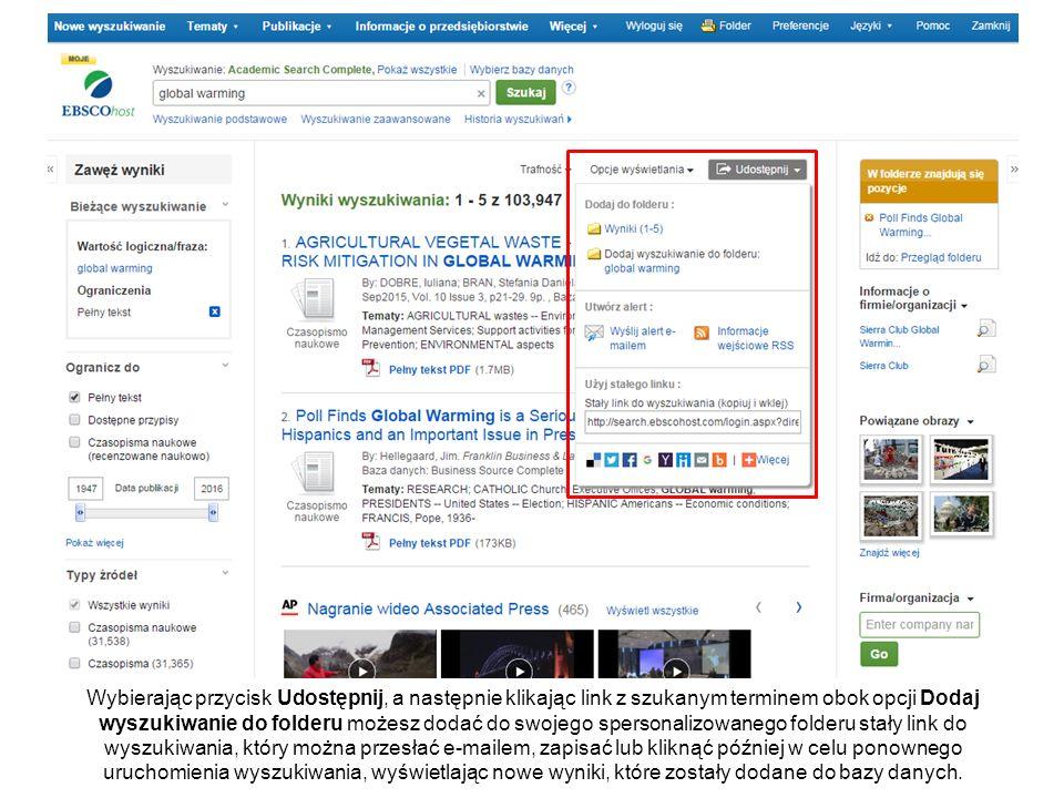 Wybierając przycisk Udostępnij, a następnie klikając link z szukanym terminem obok opcji Dodaj wyszukiwanie do folderu możesz dodać do swojego spersonalizowanego folderu stały link do wyszukiwania, który można przesłać e-mailem, zapisać lub kliknąć później w celu ponownego uruchomienia wyszukiwania, wyświetlając nowe wyniki, które zostały dodane do bazy danych.