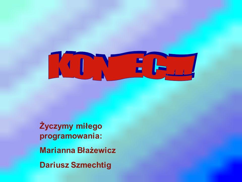Życzymy miłego programowania: Marianna Błażewicz Dariusz Szmechtig