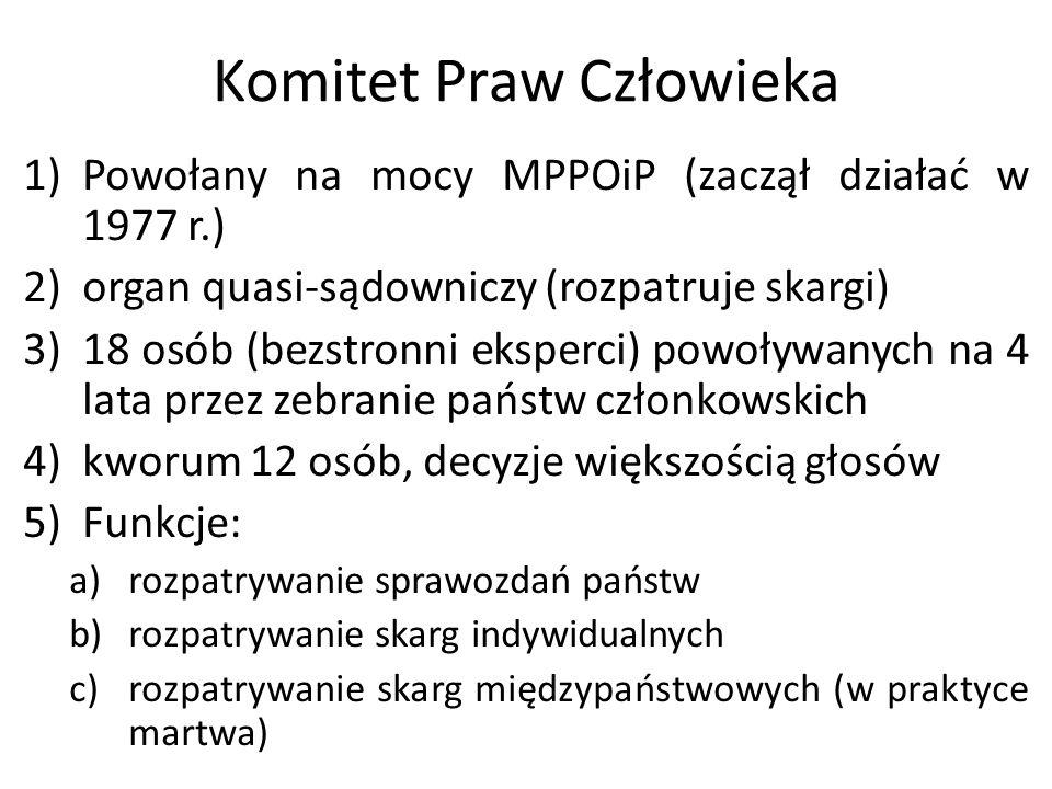 Komitet Praw Człowieka 1)Powołany na mocy MPPOiP (zaczął działać w 1977 r.) 2)organ quasi-sądowniczy (rozpatruje skargi) 3)18 osób (bezstronni eksperc