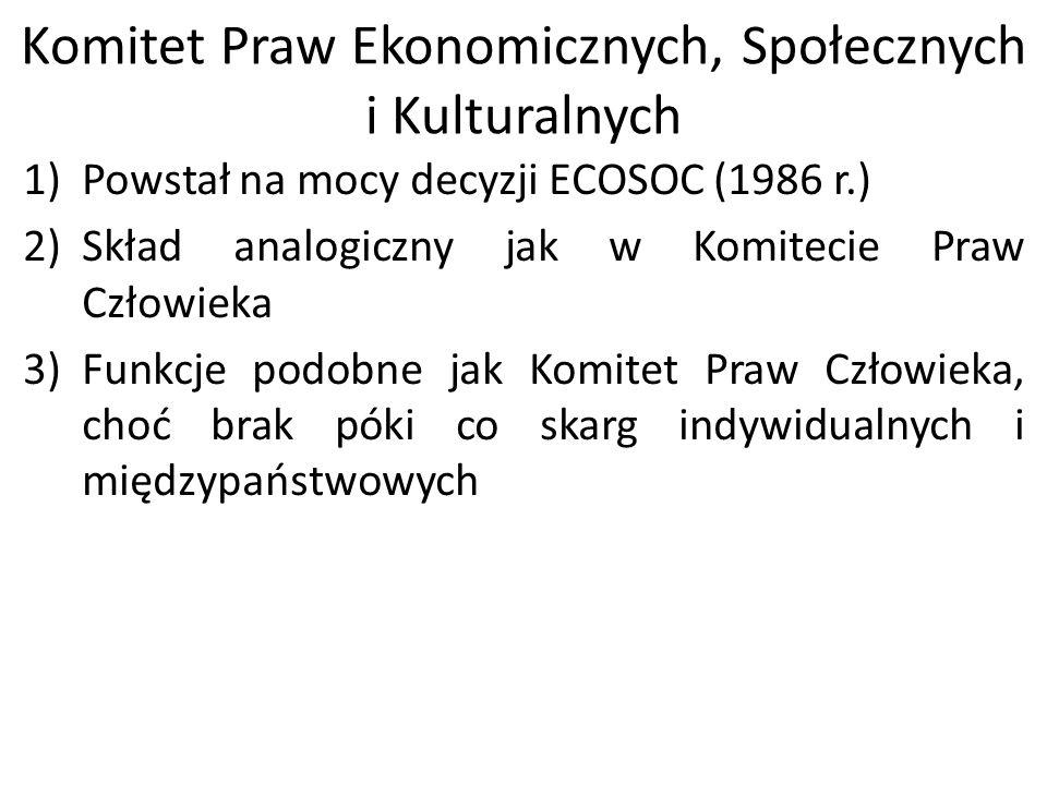 Komitet Praw Ekonomicznych, Społecznych i Kulturalnych 1)Powstał na mocy decyzji ECOSOC (1986 r.) 2)Skład analogiczny jak w Komitecie Praw Człowieka 3