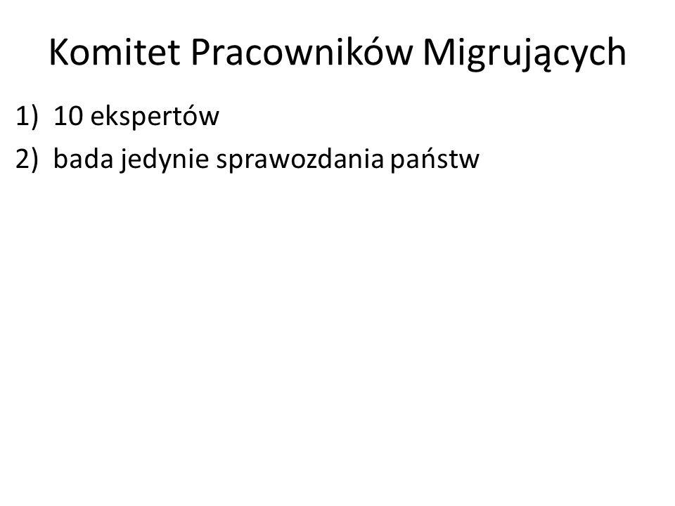 Komitet Pracowników Migrujących 1)10 ekspertów 2)bada jedynie sprawozdania państw