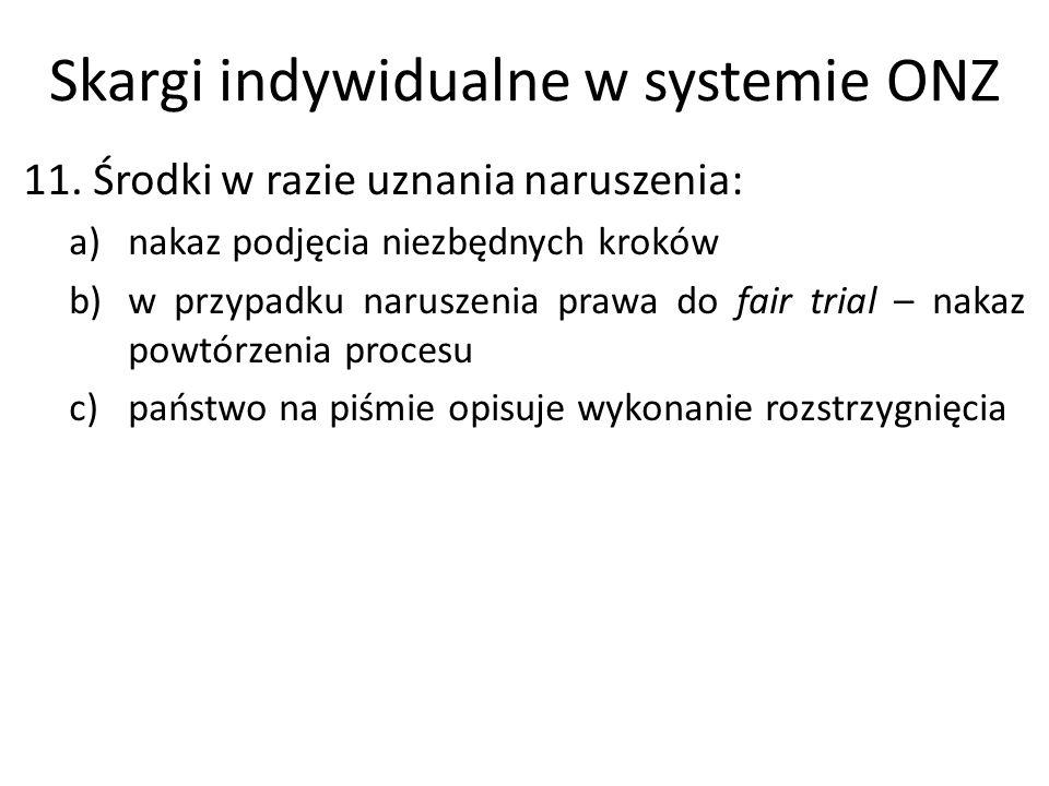 Skargi indywidualne w systemie ONZ 11. Środki w razie uznania naruszenia: a)nakaz podjęcia niezbędnych kroków b)w przypadku naruszenia prawa do fair t