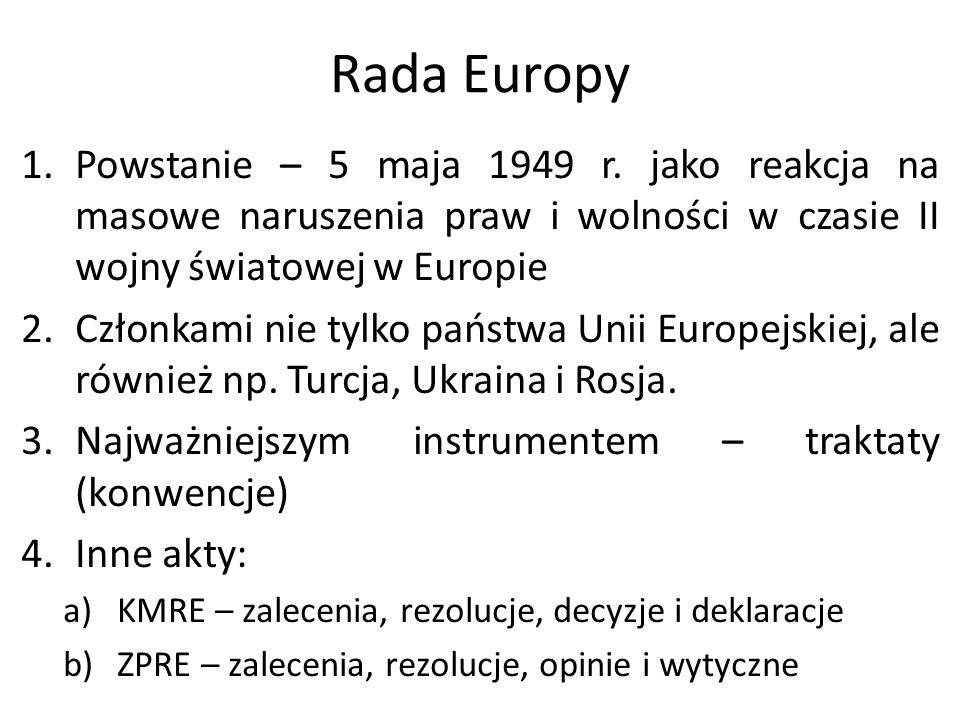 Rada Europy 1.Powstanie – 5 maja 1949 r. jako reakcja na masowe naruszenia praw i wolności w czasie II wojny światowej w Europie 2.Członkami nie tylko