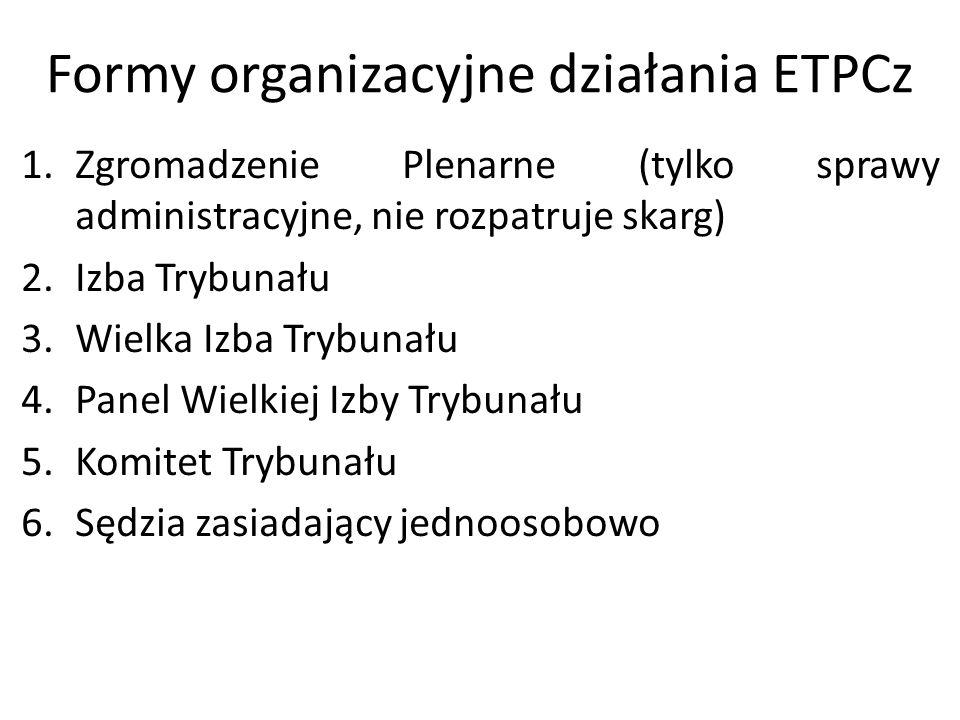 Formy organizacyjne działania ETPCz 1.Zgromadzenie Plenarne (tylko sprawy administracyjne, nie rozpatruje skarg) 2.Izba Trybunału 3.Wielka Izba Trybun