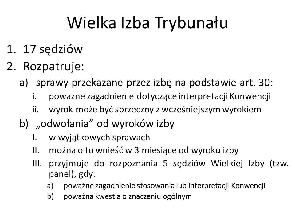 Wielka Izba Trybunału 1.17 sędziów 2.Rozpatruje: a)sprawy przekazane przez izbę na podstawie art. 30: i.poważne zagadnienie dotyczące interpretacji Ko