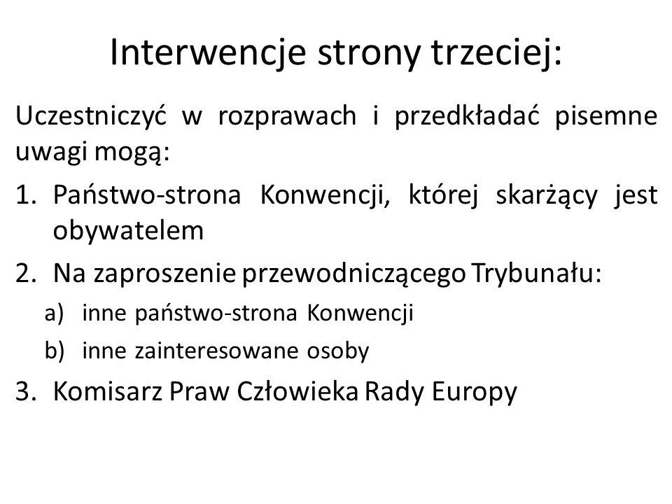 Interwencje strony trzeciej: Uczestniczyć w rozprawach i przedkładać pisemne uwagi mogą: 1.Państwo-strona Konwencji, której skarżący jest obywatelem 2