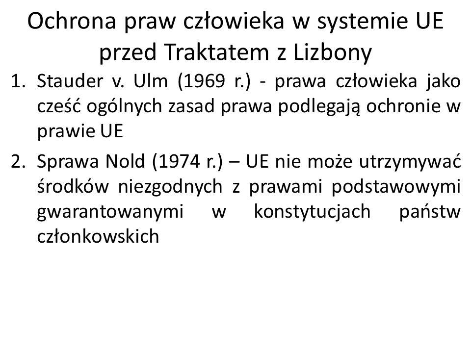 Ochrona praw człowieka w systemie UE przed Traktatem z Lizbony 1.Stauder v. Ulm (1969 r.) - prawa człowieka jako cześć ogólnych zasad prawa podlegają
