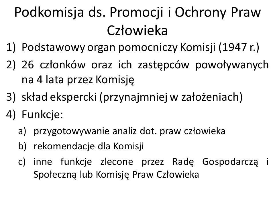 Podkomisja ds. Promocji i Ochrony Praw Człowieka 1)Podstawowy organ pomocniczy Komisji (1947 r.) 2)26 członków oraz ich zastępców powoływanych na 4 la