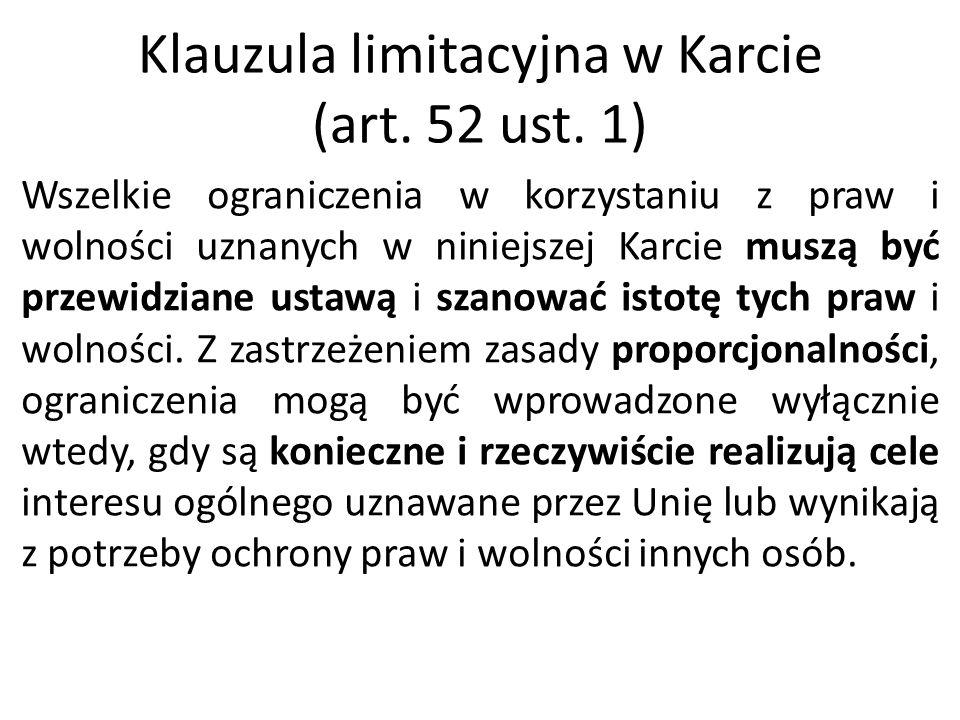 Klauzula limitacyjna w Karcie (art. 52 ust. 1) Wszelkie ograniczenia w korzystaniu z praw i wolności uznanych w niniejszej Karcie muszą być przewidzia