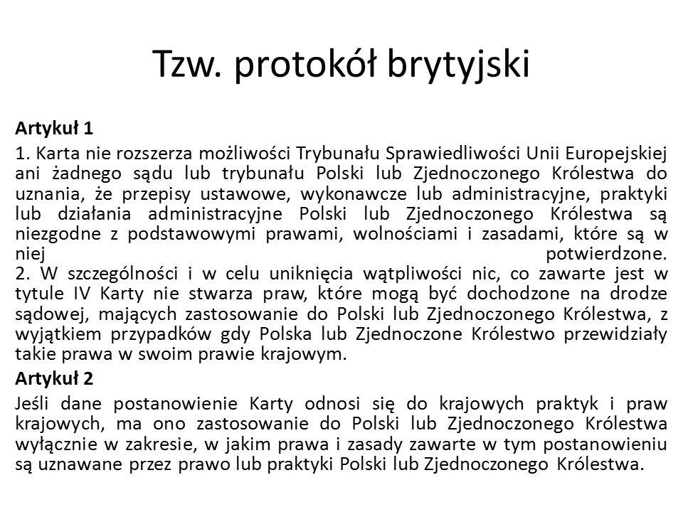 Tzw. protokół brytyjski Artykuł 1 1. Karta nie rozszerza możliwości Trybunału Sprawiedliwości Unii Europejskiej ani żadnego sądu lub trybunału Polski