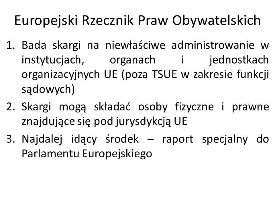 Europejski Rzecznik Praw Obywatelskich 1.Bada skargi na niewłaściwe administrowanie w instytucjach, organach i jednostkach organizacyjnych UE (poza TS