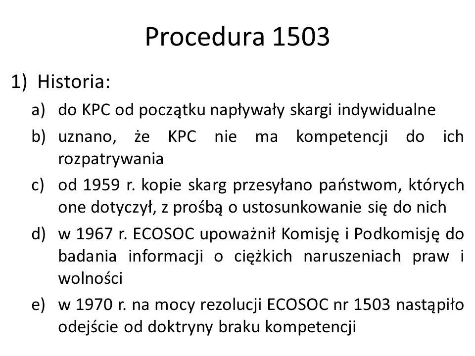 Procedura 1503 1)Historia: a)do KPC od początku napływały skargi indywidualne b)uznano, że KPC nie ma kompetencji do ich rozpatrywania c)od 1959 r. ko