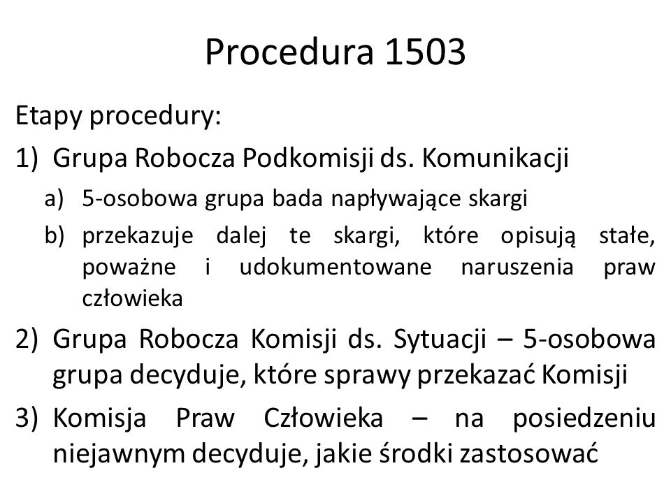 Procedura 1503 Etapy procedury: 1)Grupa Robocza Podkomisji ds. Komunikacji a)5-osobowa grupa bada napływające skargi b)przekazuje dalej te skargi, któ