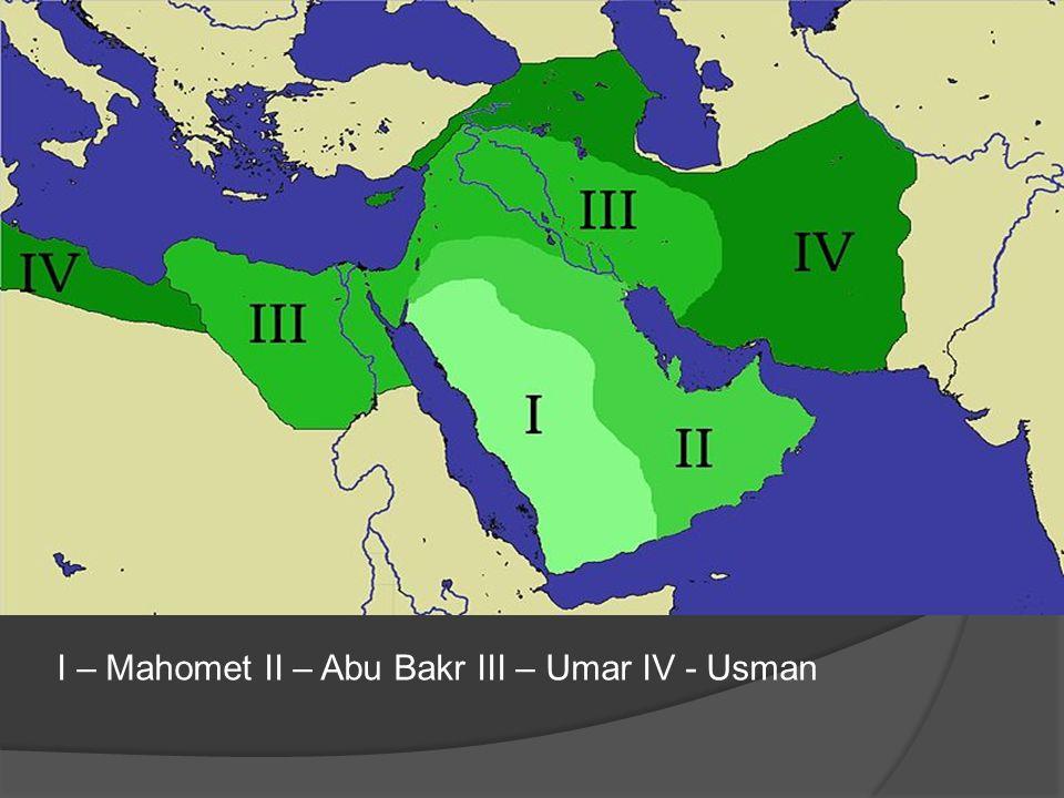 I – Mahomet II – Abu Bakr III – Umar IV - Usman