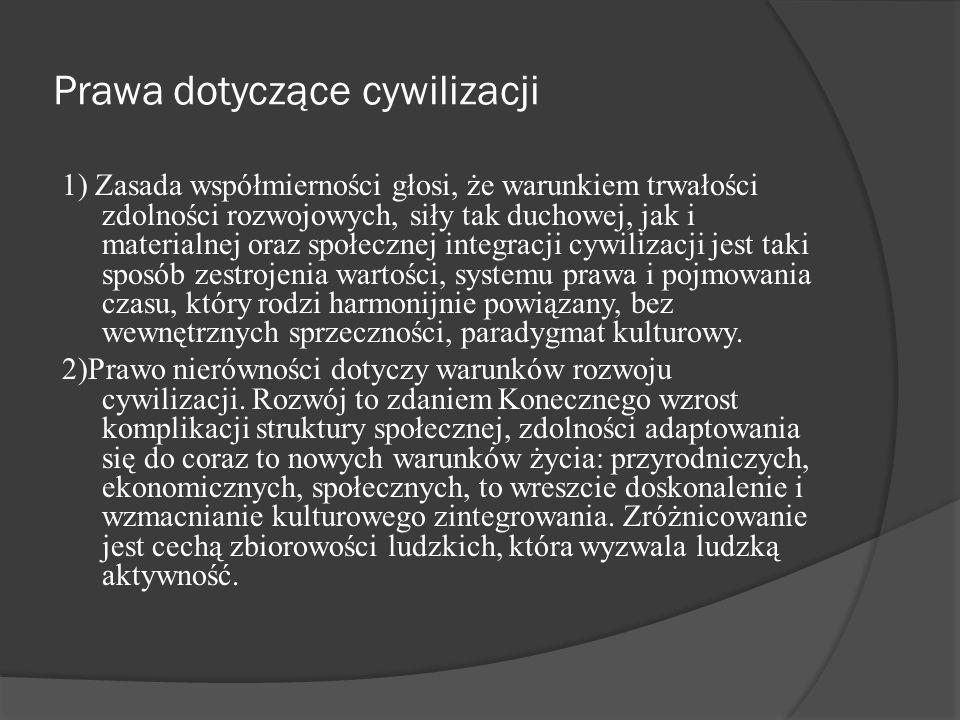 Prawa dotyczące cywilizacji 1) Zasada współmierności głosi, że warunkiem trwałości zdolności rozwojowych, siły tak duchowej, jak i materialnej oraz sp