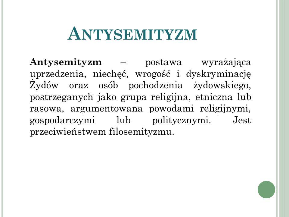 A NTYSEMITYZM Antysemityzm – postawa wyrażająca uprzedzenia, niechęć, wrogość i dyskryminację Żydów oraz osób pochodzenia żydowskiego, postrzeganych j