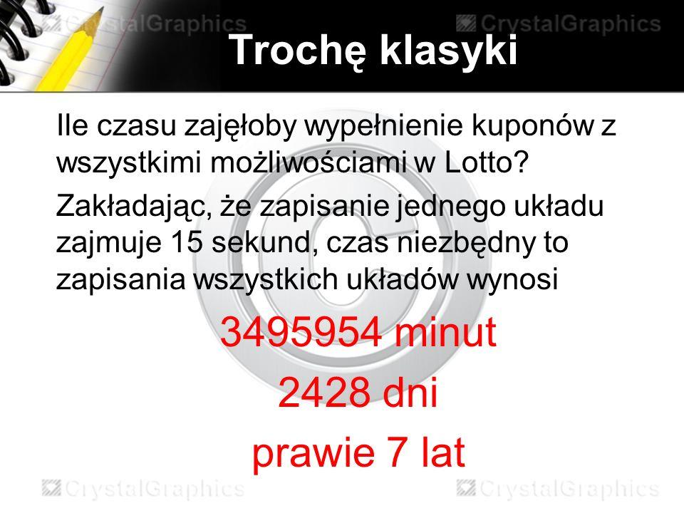 Trochę klasyki □ Ile czasu zajęłoby wypełnienie kuponów z wszystkimi możliwościami w Lotto.