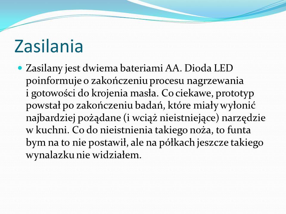 Zasilania Zasilany jest dwiema bateriami AA. Dioda LED poinformuje o zakończeniu procesu nagrzewania i gotowości do krojenia masła. Co ciekawe, protot