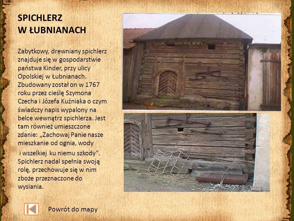 SPICHLERZ W ŁUBNIANACH Zabytkowy, drewniany spichlerz znajduje się w gospodarstwie państwa Kinder, przy ulicy Opolskiej w Łubnianach. Zbudowany został