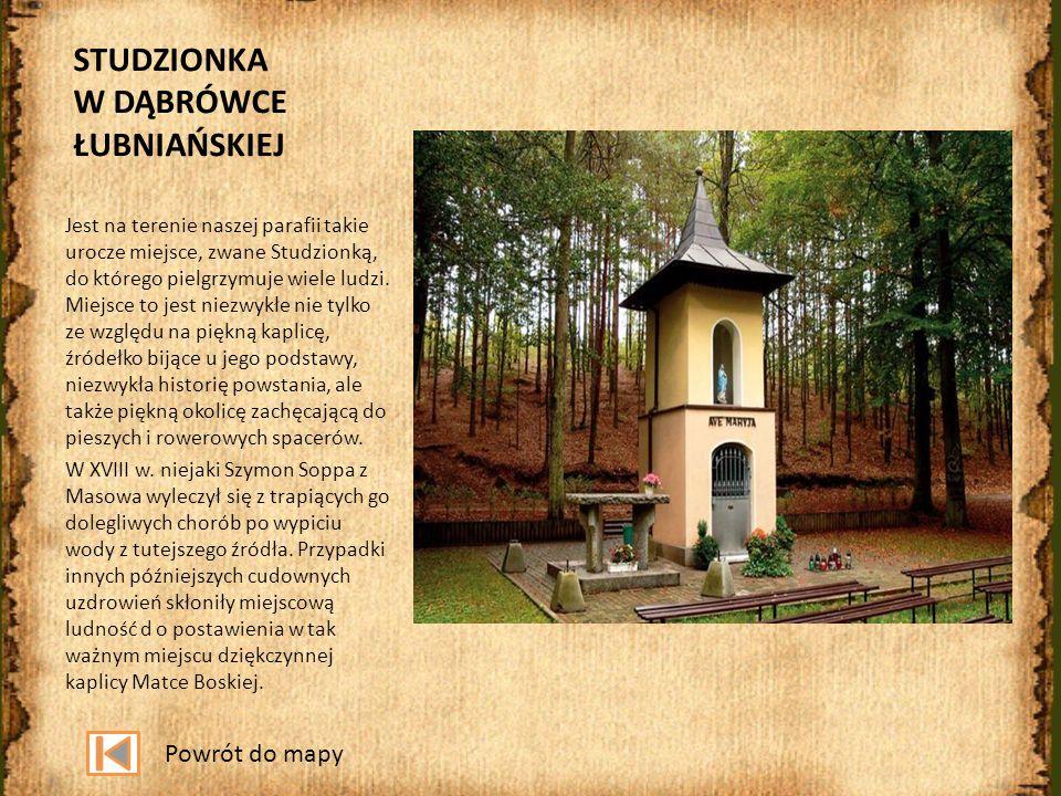 STUDZIONKA W DĄBRÓWCE ŁUBNIAŃSKIEJ Jest na terenie naszej parafii takie urocze miejsce, zwane Studzionką, do którego pielgrzymuje wiele ludzi. Miejsce