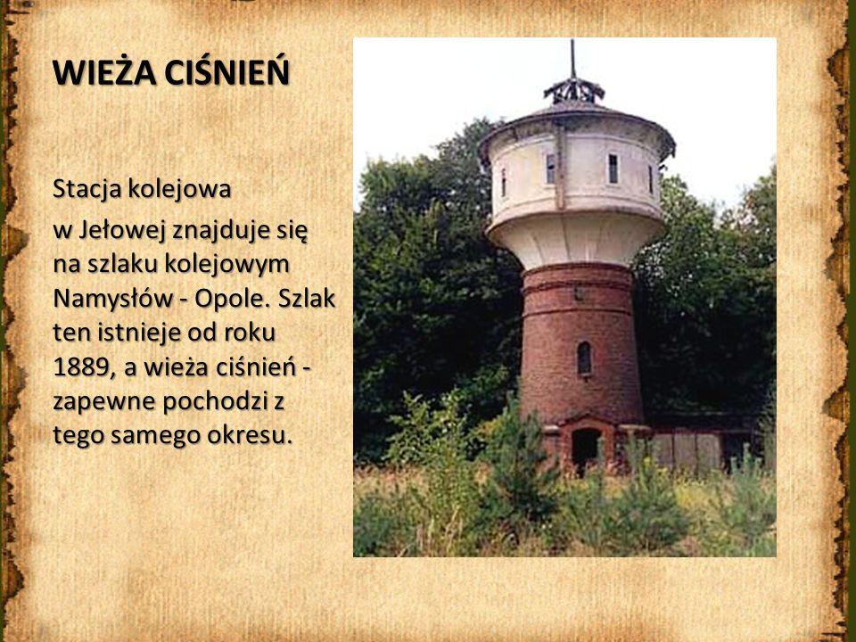 WIEŻA CIŚNIEŃ Stacja kolejowa w Jełowej znajduje się na szlaku kolejowym Namysłów - Opole. Szlak ten istnieje od roku 1889, a wieża ciśnień - zapewne