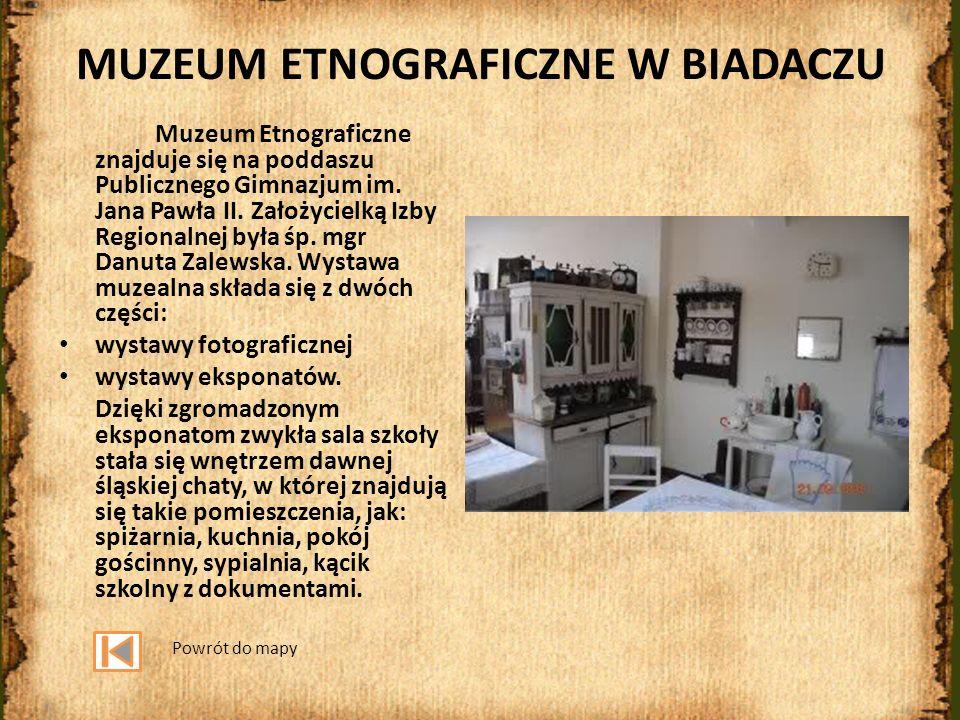 MUZEUM ETNOGRAFICZNE W BIADACZU Muzeum Etnograficzne znajduje się na poddaszu Publicznego Gimnazjum im. Jana Pawła II. Założycielką Izby Regionalnej b