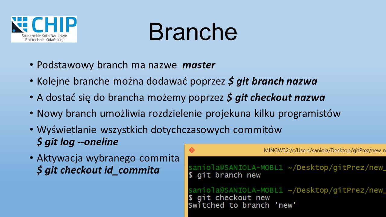Podstawowy branch ma nazwe master Kolejne branche można dodawać poprzez $ git branch nazwa A dostać się do brancha możemy poprzez $ git checkout nazwa Nowy branch umożliwia rozdzielenie projekuna kilku programistów Wyświetlanie wszystkich dotychczasowych commitów $ git log --oneline Aktywacja wybranego commita $ git checkout id_commita Branche