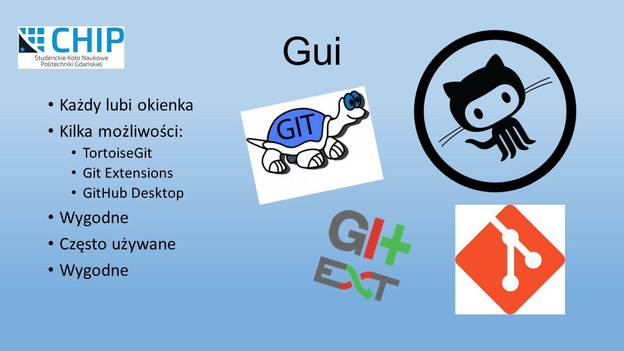 Każdy lubi okienka Kilka możliwości: TortoiseGit Git Extensions GitHub Desktop Wygodne Często używane Wygodne Gui