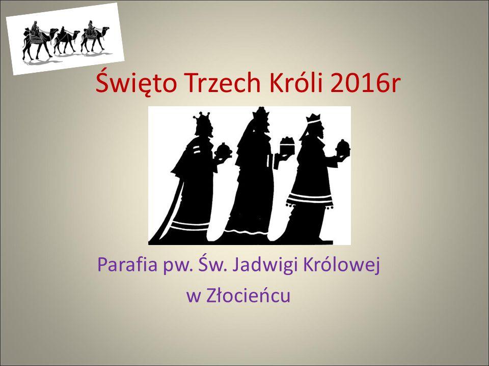 Święto Trzech Króli 2016r Parafia pw. Św. Jadwigi Królowej w Złocieńcu