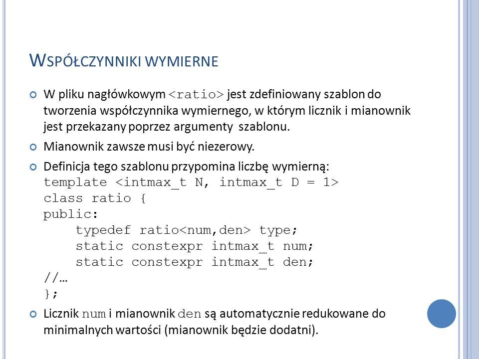 W SPÓŁCZYNNIKI WYMIERNE W pliku nagłówkowym jest zdefiniowany szablon do tworzenia współczynnika wymiernego, w którym licznik i mianownik jest przekazany poprzez argumenty szablonu.