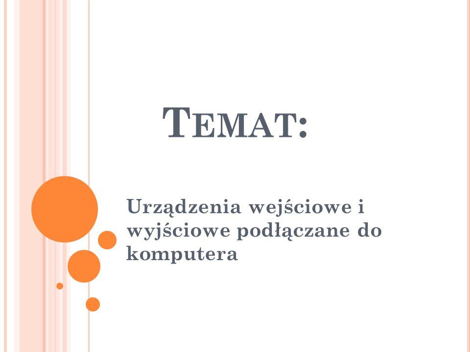T EMAT : Urządzenia wejściowe i wyjściowe podłączane do komputera