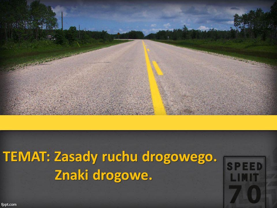 TEMAT: Zasady ruchu drogowego. Znaki drogowe.