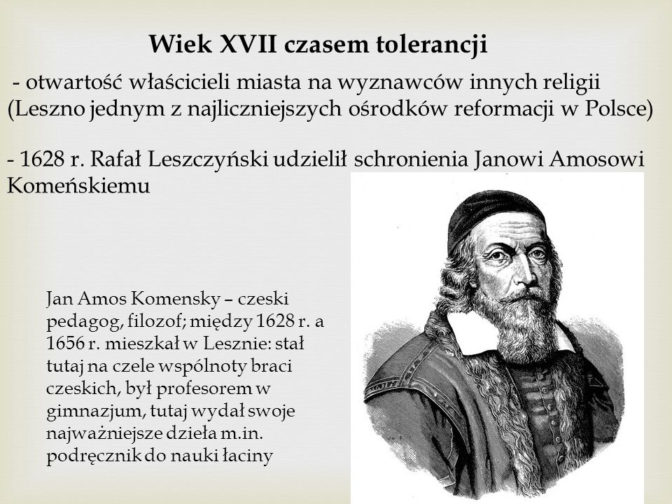 Wiek XVII czasem tolerancji - otwartość właścicieli miasta na wyznawców innych religii (Leszno jednym z najliczniejszych ośrodków reformacji w Polsce)