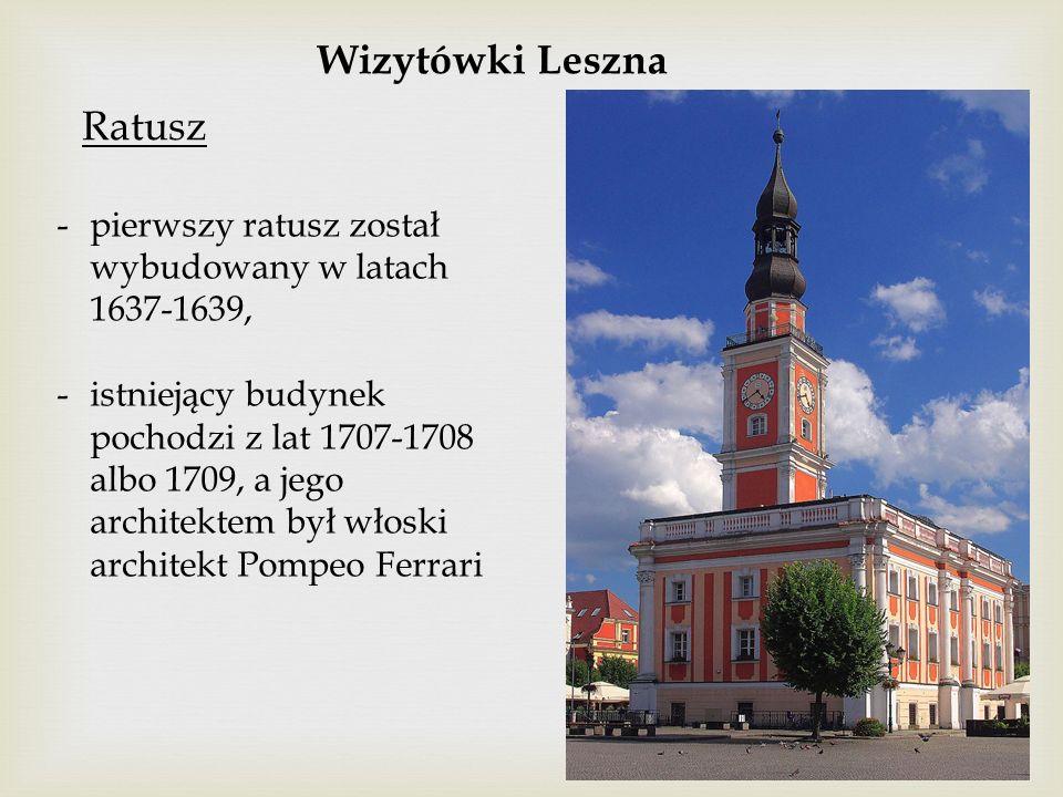 Wizytówki Leszna Ratusz -pierwszy ratusz został wybudowany w latach 1637-1639, -istniejący budynek pochodzi z lat 1707-1708 albo 1709, a jego architek