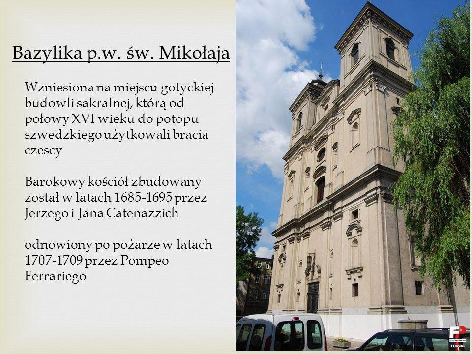 Bazylika p.w. św. Mikołaja Wzniesiona na miejscu gotyckiej budowli sakralnej, którą od połowy XVI wieku do potopu szwedzkiego użytkowali bracia czescy