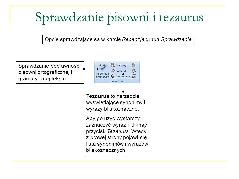 Sprawdzanie pisowni i tezaurus Opcje sprawdzające są w karcie Recenzja grupa Sprawdzanie Sprawdzanie poprawności pisowni ortograficznej i gramatycznej tekstu Tezaurus to narzędzie wyświetlające synonimy i wyrazy bliskoznaczne.