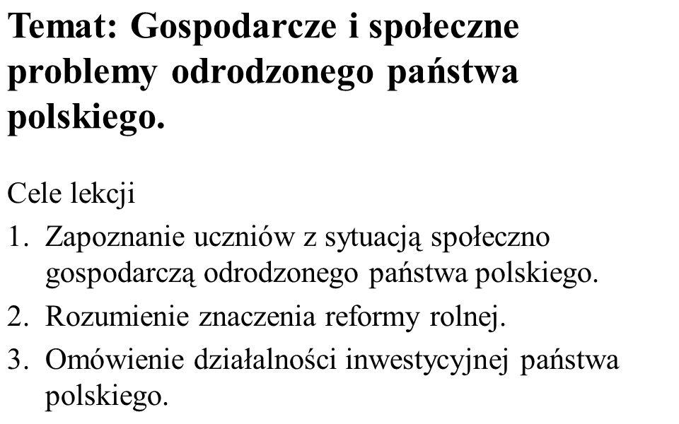 Temat: Gospodarcze i społeczne problemy odrodzonego państwa polskiego. Cele lekcji 1.Zapoznanie uczniów z sytuacją społeczno gospodarczą odrodzonego p