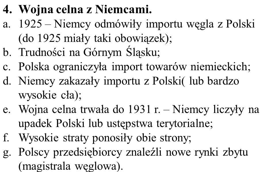 4.Wojna celna z Niemcami. a.1925 – Niemcy odmówiły importu węgla z Polski (do 1925 miały taki obowiązek); b.Trudności na Górnym Śląsku; c.Polska ogran