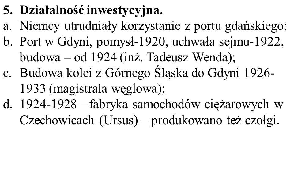 5.Działalność inwestycyjna. a.Niemcy utrudniały korzystanie z portu gdańskiego; b.Port w Gdyni, pomysł-1920, uchwała sejmu-1922, budowa – od 1924 (inż