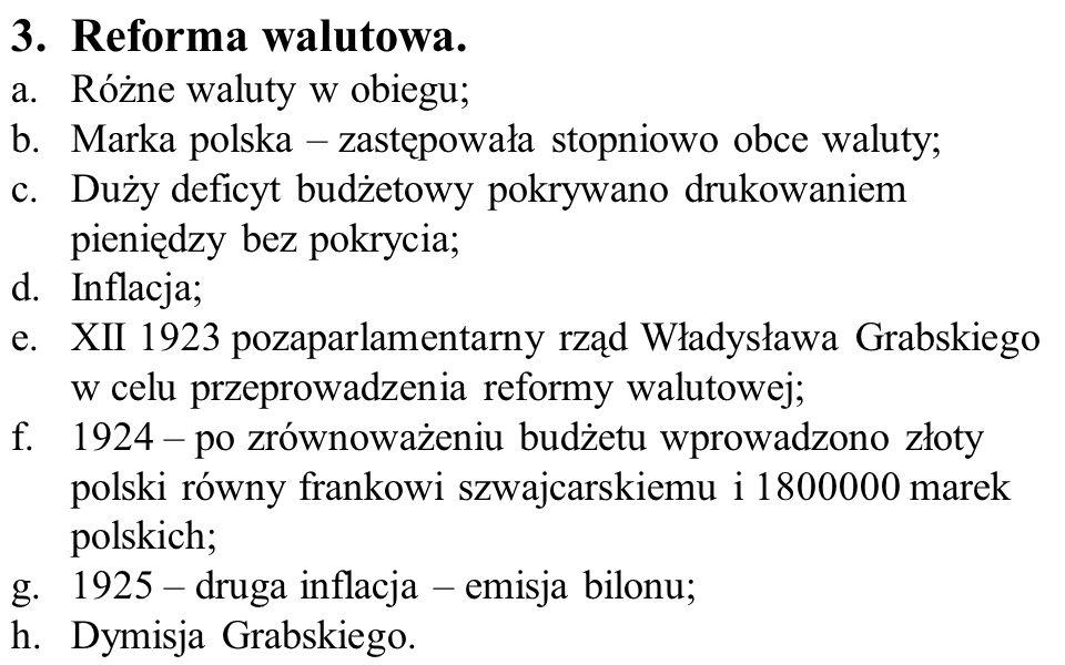 3.Reforma walutowa. a.Różne waluty w obiegu; b.Marka polska – zastępowała stopniowo obce waluty; c.Duży deficyt budżetowy pokrywano drukowaniem pienię