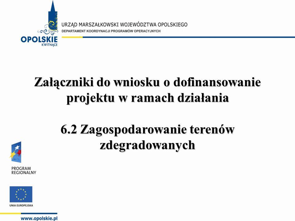 Załączniki do wniosku o dofinansowanie projektu w ramach działania 6.2 Zagospodarowanie terenów zdegradowanych