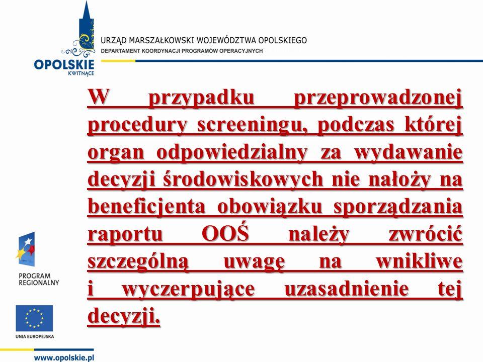 W przypadku przeprowadzonej procedury screeningu, podczas której organ odpowiedzialny za wydawanie decyzji środowiskowych nie nałoży na beneficjenta obowiązku sporządzania raportu OOŚ należy zwrócić szczególną uwagę na wnikliwe i wyczerpujące uzasadnienie tej decyzji.