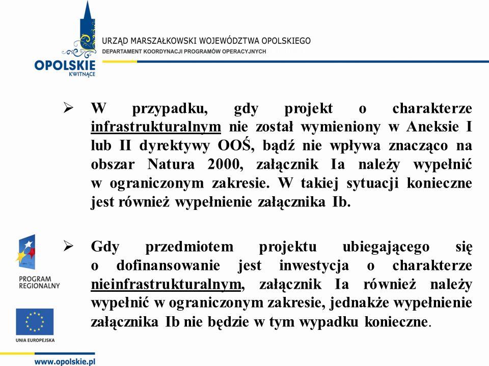  W przypadku, gdy projekt o charakterze infrastrukturalnym nie został wymieniony w Aneksie I lub II dyrektywy OOŚ, bądź nie wpływa znacząco na obszar Natura 2000, załącznik Ia należy wypełnić w ograniczonym zakresie.