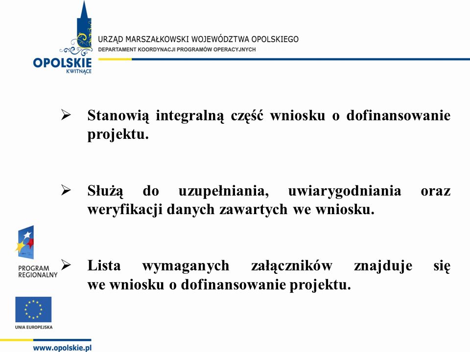  W celu poprawnego przygotowania załączników przez beneficjentów opracowano instrukcję wypełniania załączników: -instrukcja wypełniania załączników do wniosku o dofinansowanie projektu ze środków Europejskiego Funduszu Rozwoju Regionalnego (Vademecum dla beneficjentów RPO WO 2007-2013 Tom II, załącznik nr 4).