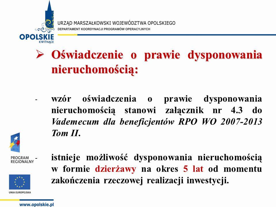  Oświadczenie o prawie dysponowania nieruchomością: - wzór oświadczenia o prawie dysponowania nieruchomością stanowi załącznik nr 4.3 do Vademecum dla beneficjentów RPO WO 2007-2013 Tom II.