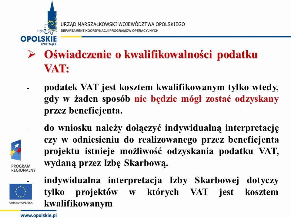  Oświadczenie o kwalifikowalności podatku VAT: - podatek VAT jest kosztem kwalifikowanym tylko wtedy, gdy w żaden sposób nie będzie mógł zostać odzyskany przez beneficjenta.