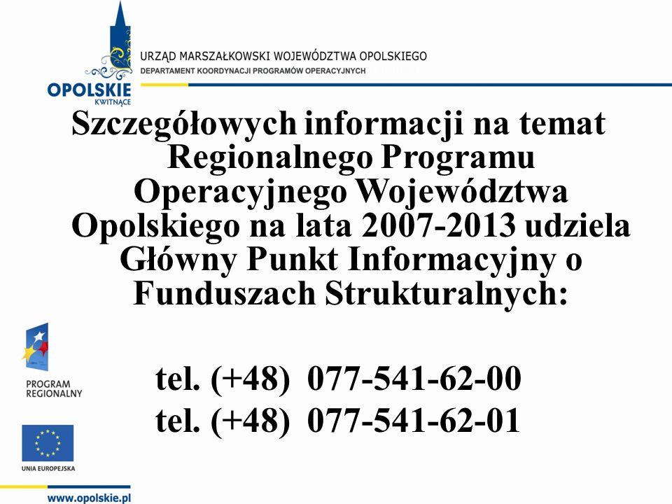 Szczegółowych informacji na temat Regionalnego Programu Operacyjnego Województwa Opolskiego na lata 2007-2013 udziela Główny Punkt Informacyjny o Funduszach Strukturalnych: tel.