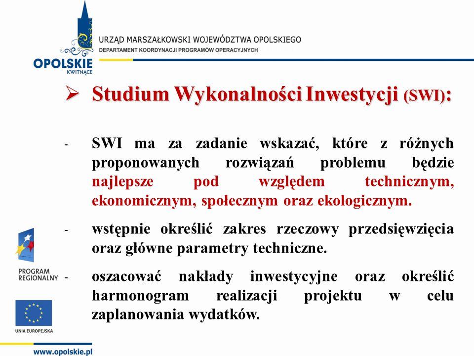  Studium Wykonalności Inwestycji (SWI) : - SWI ma za zadanie wskazać, które z różnych proponowanych rozwiązań problemu będzie najlepsze pod względem technicznym, ekonomicznym, społecznym oraz ekologicznym.