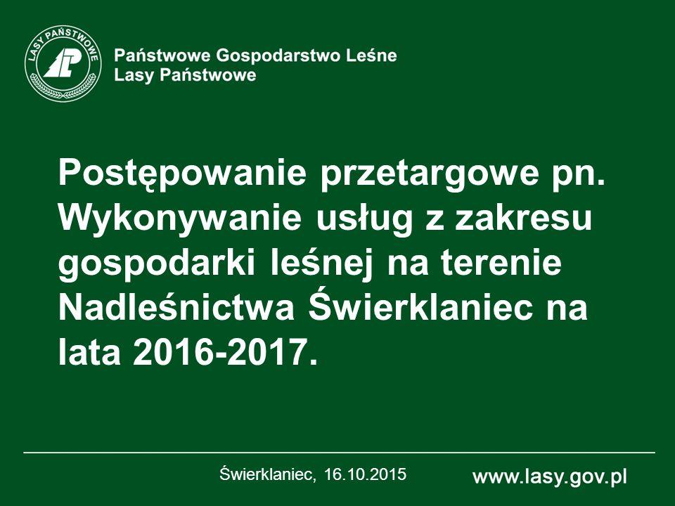 Postępowanie przetargowe pn. Wykonywanie usług z zakresu gospodarki leśnej na terenie Nadleśnictwa Świerklaniec na lata 2016-2017. Świerklaniec, 16.10