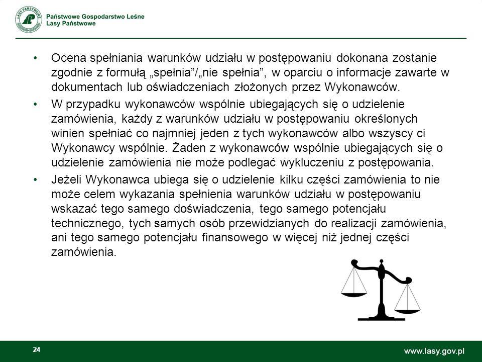 """24 Ocena spełniania warunków udziału w postępowaniu dokonana zostanie zgodnie z formułą """"spełnia""""/""""nie spełnia"""", w oparciu o informacje zawarte w doku"""